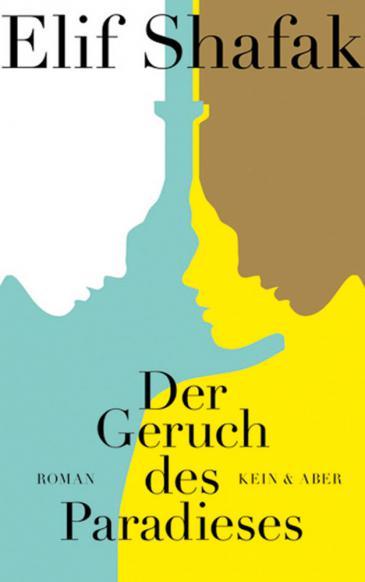 """Buchcover Elif Shafaks Roman """"Der Geruch des Paradieses"""" im Verlag Kein & Aber"""