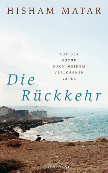 """Buchcover des Romans von Hisham Matar: """"Die Rückkehr: Auf der Suche nach meinem verlorenen Vater"""" im Luchterhand Literaturverlag"""