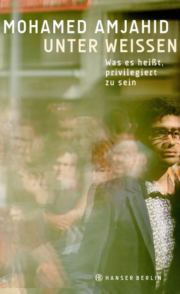 """Mohamed Amjahid: """"Unter Weißen. Was es heißt, privilegiert zu sein"""" im Verlag Hanser"""
