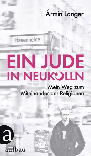 """Buch-Cover Armin Langer: """"Ein Jude in Neukölln: Mein Weg zum Miteinander der Religionen"""" im Aufbau-Verlag"""