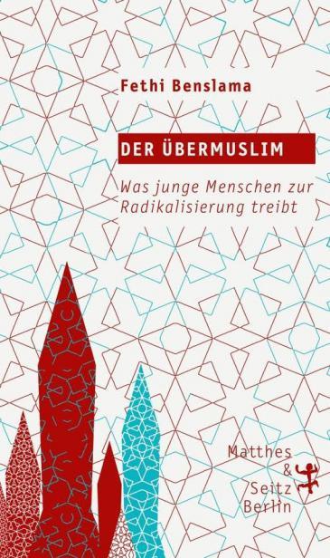"""Buchcover Fethi Benslama: """"Der Übermuslim. Was junge Menschen zur Radikalisierung treibt"""", Verlag Matthes & Seitz"""