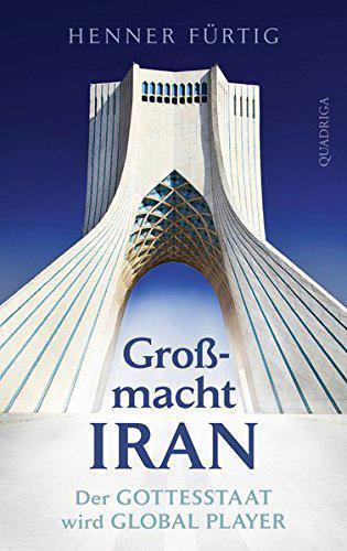 """Buchcover Henner Fürtig: """"Großmacht Iran. Der Gottesstaat wird Global Player"""" im Quadriga Verlag"""