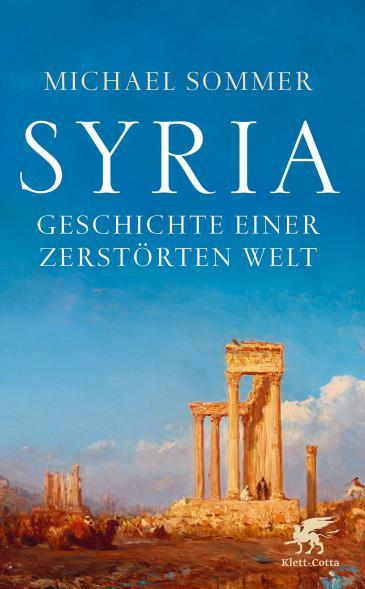 """Cover of Michael Sommer's """"Syria. Geschichte einer zerstorten Welt"""" (published by Klett-Cotta)"""