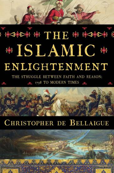 "Buchcover  Christopher de Bellaigue: ""The Islamic Enlightenment: The Struggle Between Faith and Reason, 1798 to Modern Times"";  Liveright Publishing Corporation"