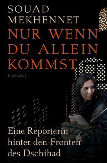 """Buchcover: """"Souad Mekhennet. Nur wenn du allein kommst. Eine Reporterin hinter den Fronten des Jihad"""". C.H. Beck Verlag, München 2017"""