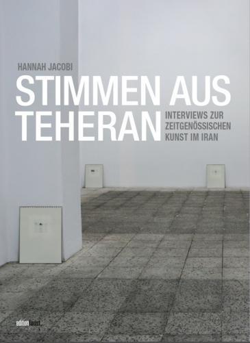 """Buchcover """"Stimmen aus Teheran – Interviews zur zeitgenössischen Kunst im Iran"""" von Hannah Jacobi im Verlag Edition Faust"""