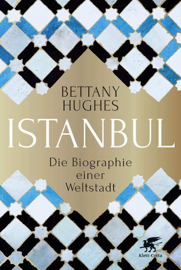 """Buchcover Bettany Hughes: """"Istanbul – Die Biographie einer Weltstadt"""" im Verlag Klett-Cotta"""