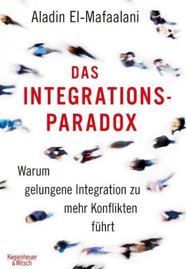"""Buchcover Das Integrationsparadox. Warum gelungene Integration zu mehr Konflikten führt"""" von Aladin El-Mafaalani; Quelle: Kiepenheuer & Witsch"""