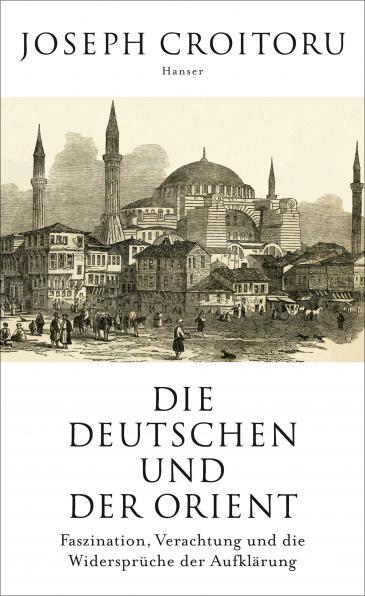 """Buchcover Joseph Croitoru: """"Die Deutschen und der Orient: Faszination, Verachtung und die Widersprüche der Aufklärung"""" im Carl Hanser Verlag"""