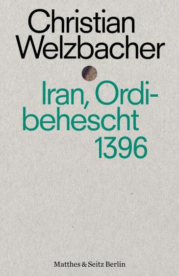 """""""Iran, Ordibehescht 1396"""" von Christian Welzbacher im Verlag Mattes & Seitz"""