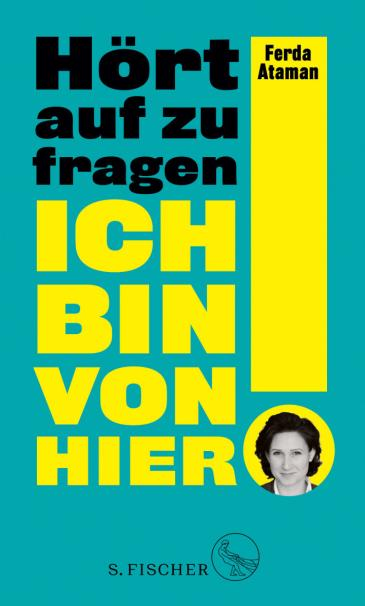 """Buchcover Ferda Ataman: """"Hört auf zu fragen! Ich bin von hier!"""" im S. Fischer Verlag"""
