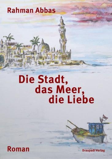 """Buchcover """"Die Stadt, das Meer, die Liebe"""" von Rahman Abbas im Draupadi-Verlag"""