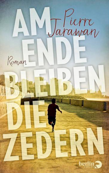 """Buchcover Pierre Jarawans """"Am Ende bleiben die Zedern"""" im Berlin Verlag"""