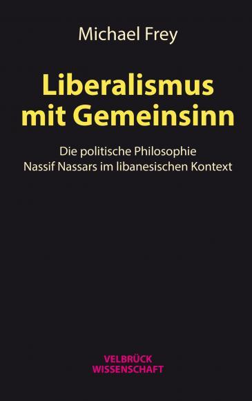 """Buchcover """"Liberalismus mit Gemeinsinn. Die politische Philosophie Nassif Nassars im libanesischen Kontext"""" von Michael Frey im Verlag Velbrück"""