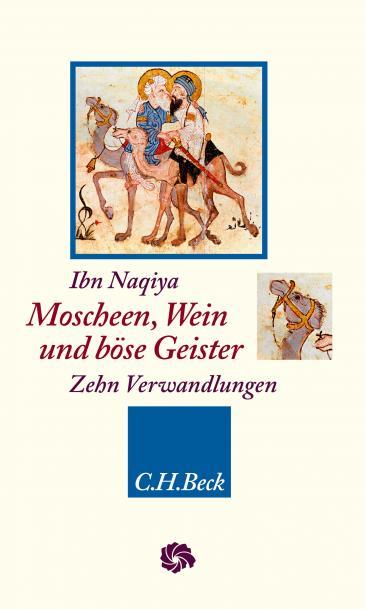 """Cover Ibn Naqiya: """"Moscheen, Wein und böse Geister. Zehn Verwandlungen"""" im Verlag C . H. Beck"""