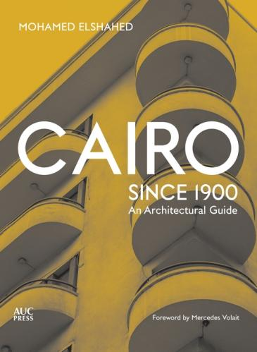 "Buchcover Mohamed Elshahed: ""Cairo Since 1900""; Quelle: AUCPress"