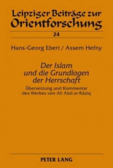 """Buchcover """"Der Islam und die Grundlagen der Herrschaft"""". Übersetzung und Kommentar des Werkes von Alî Abd ar-Râziq. Foto: Peter Lang Verlag"""