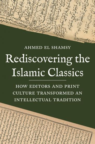 "Buchcover Ahmed El Shamsy: ""Rediscovering the Islamic Classics""; Quelle: Princeton University Press"