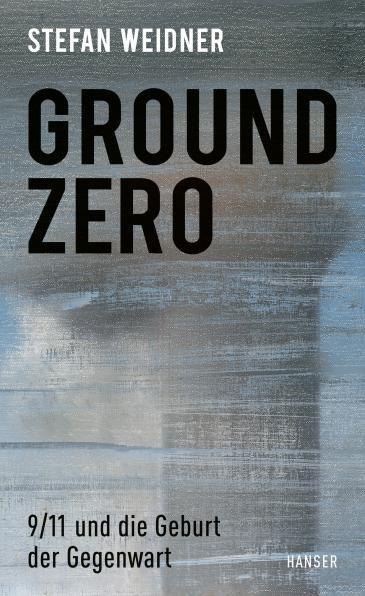 Buchcover: Stefan Weidner: Ground Zero: 9/11 und die Geburt der Gegenwart. Hanser, München 2021. (Foto:  Hanser-Verlag)