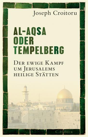 "Buchcover: Joseph Croitoru: ""Al-Aqsa oder Tempelberg. Der ewige Kampf um Jerusalems heilige Stätten"". (Foto: Verlag C.H.Beck)"