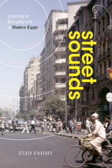 """Cover von Ziad Fahmys """"Street Sounds: Listening to Everyday Life in Modern Egypt"""" (erschienen bei Stanford University Press)"""