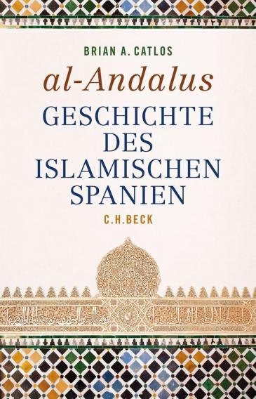 """Brain A. Catlos """"Al-Andalus: Geschichte des Islamischen Spanien""""; C.H. Beck Verlag"""