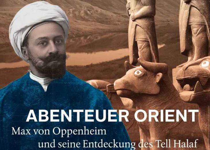 """Plakat Ausstellung """"Abenteuer Orient. Max von Oppenheim und seine Entdeckung des Tell Halaf"""""""