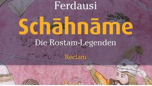 """""""Schahname. Die Rostam-Legenden"""", ein Teil des wichtigsten epischen Werk des Iran, von Ferdausi im Reclam-Verlag"""