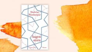 "Buchcover Shahriar Mandanipurs Roman ""Augenstern"" im Unionsverlag"