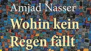 """Roman """"Wohin kein Regen fällt"""" von Amjad Nasser. Aus dem Arabischen von Regina Karachouli. Lenos Verlag, Basel 2020. (Foto: Lenos Verlag)"""