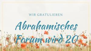 Seit 20 Jahren leistet das Abrahamische Forum erfolgreich einen Beitrag zur Friedensarbeit