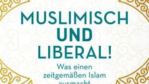 """Buchcover. """"Muslimisch und liberal! Was einen zeitgemäßen Islam ausmacht"""". Foto: Piper Verlag"""