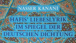 """Buchcover: """"Hafis' Liebeslyrik im Spiegel der deutschen Dichtung. Hafis und die deutschsprachigen Hafisianer"""" von Nasser Kanani. (Foto: Verlag Königshausen & Neumann)"""